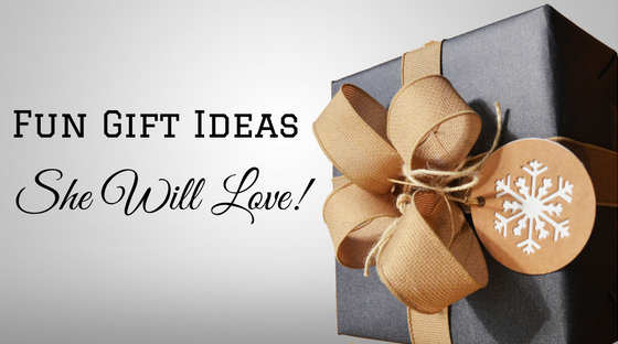 Fun Gift Ideas She Will Love!